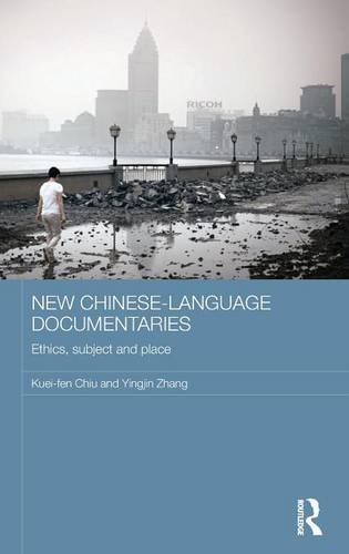New Chinese-Language Documentaries: Ethics, Subject and Place (Media, Culture and Social Change in Asia Series) by Routledge
