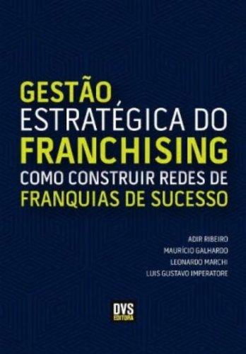 Gestão Estrategica Do Franchising. Como Construir Redes De Franquias De Sucesso