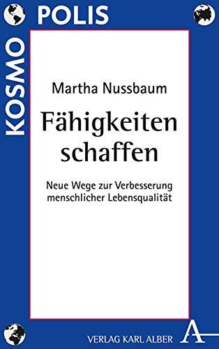 Fähigkeiten schaffen: Neue Wege zur Verbesserung menschlicher Lebensqualität (Kosmopolis) Taschenbuch – 8. Oktober 2015 Martha Nussbaum Verlag Karl Alber 3495486690 Sozialarbeit