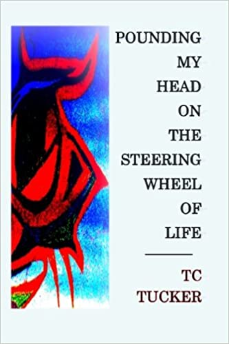 3a0da30e219 Pounding My Head on the Steering Wheel of Life  poems  TC Tucker   9781941717028  Amazon.com  Books