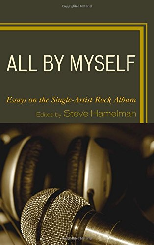 All by Myself: Essays on the Single-Artist Rock Album by Rowman & Littlefield Publishers