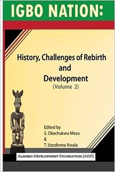 Igbo nation: history, challenges of rebirth and development: Volume II by S. Okechukwu Mezu (2014-12-12)