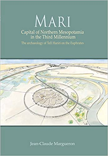 Mari: Capital of Northern Mesopotamia in the Third Millennium. The archaeology of Tell Hariri on the Euphrates