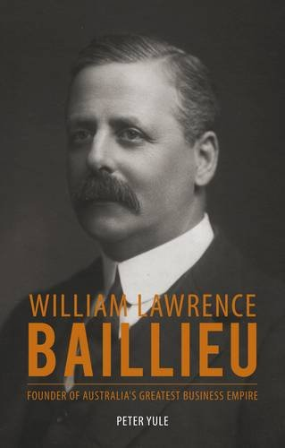 William Lawrence Baillieu: The Story of Melbourne's Money King