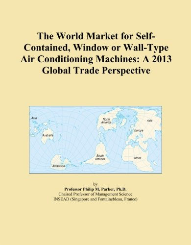 The World Market for Self-Contained, Window or Wall-Type Air Conditioning Machines: A 2013 Global Trade Perspective