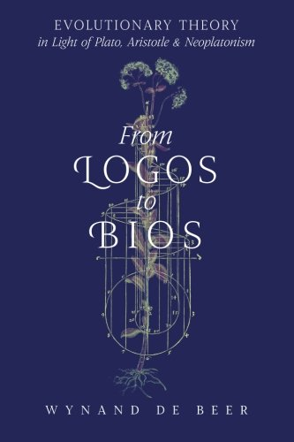 (From Logos to Bios: Evolutionary Theory in Light of Plato, Aristotle & Neoplatonism)
