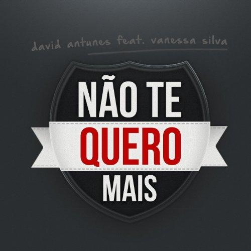 Não Te Quero Mais (feat. Vanessa Silva): David Antunes: MP3 Downloads