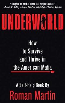 UNDERWORLD: How To Survive And Thrive In The American Mafia (English Edition) de [Martín, Roman]