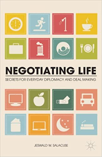 Download online Negotiating Life: Secrets for Everyday Diplomacy and Deal Making PDF, azw (Kindle)