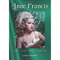 Anne Francis: The Life and Career