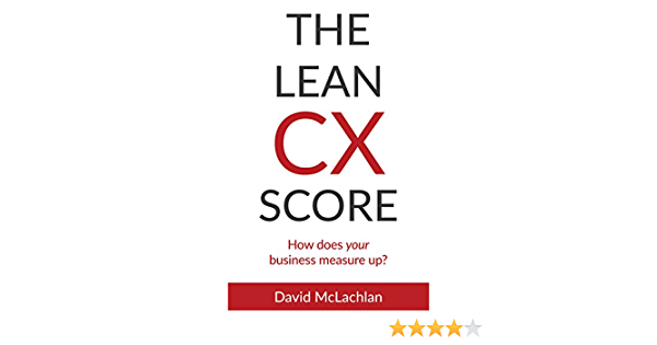 Amazon Com The Lean Cx Score How Does Your Business Measure Up Ebook Mclachlan David Kindle Store