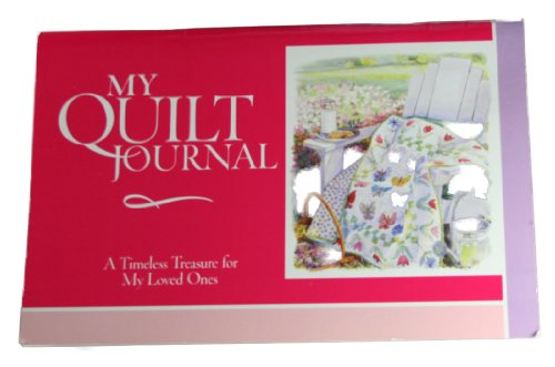 My Quilt Journal; a Timeless Treasure for My Loved Ones
