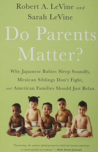 Do Parents Matter?: Why Japanese Babies Sleep Soundly, Mexican Siblings Don't Fight, and American Families Should Just Relax cover