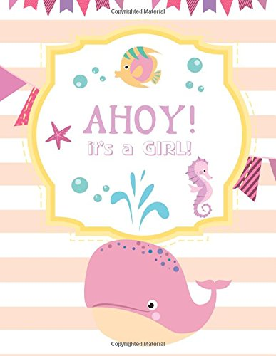 Read Online AHOY ! IT'S A Girl!: Baby Shower Guest Book Sign In, Free Layout To Use as you wish for Names & Addresses, or Advice, Wishes, Comments or Predictions. (Guests) Paperback - February 05, 2018 PDF