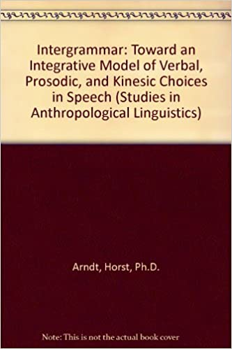 Bestseller bøger 2018 gratis download Intergrammar: Toward an Integrative Model of Verbal, Prosodic, and Kinesic Choices in Speech (Studies in Anthropological Linguistics) PDF