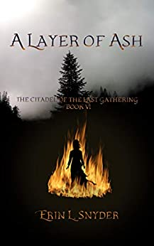 A Layer of Ash (The Citadel of the Last Gathering Book 6) by [Snyder, Erin L.]