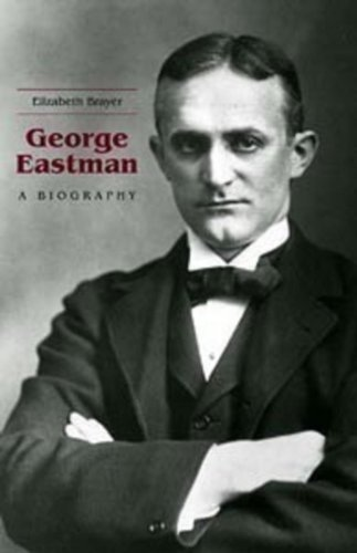 George Eastman: A Biography
