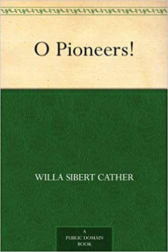 O Pioneers! - Kindle Edition By Willa Sibert Cather. Reference ...