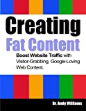 Creating Fat Content: Boost Website Traffic with Visitor-Grabbing, Google-Loving Web Content: Volume 7 (Webmaster Series)