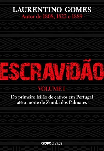 Escravidão - Vol. 1: Do primeiro leilão de cativos em Portugal até a morte de Zumbi dos Palmares