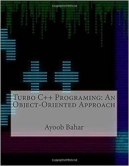 Turbo C++ Programing: An Object-Oriented Approach: Ayoob B Bahar: 9781505358063: Amazon.com: Books