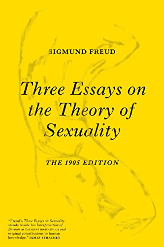 Three Essays on the Theory of Sexuality: The 1905 Edition (Three Essays On The Theory Of Sexuality)