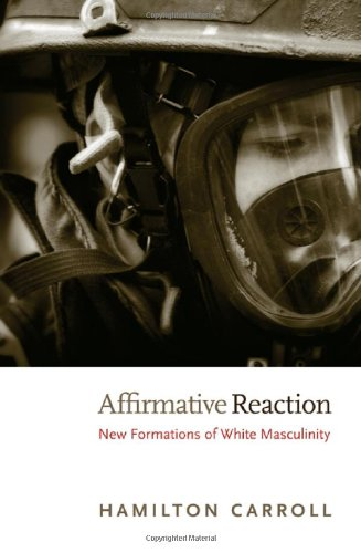 Affirmative Reaction: New Formations of White Masculinity (New Americanists)