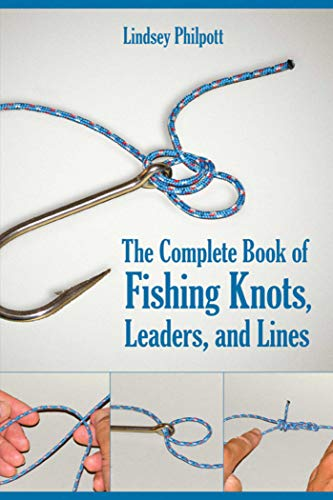 The Complete Book of Fishing Knots, Leaders, and Lines (Saltwater Fishing Guide)