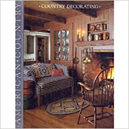 Country Decorating (American Country): Time-Life Books ...