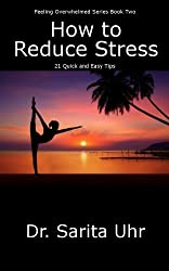 How to Reduce Stress: 21 Quick and Easy Tips (Feeling Overwhelmed Series)