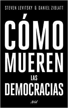 Cómo Mueren Las Democracias por Daniel Ziblatt
