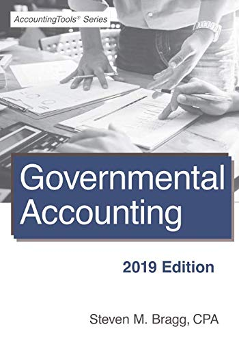 Governmental Accounting: 2019 Edition