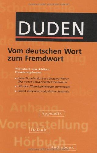 Duden - Vom deutschen Wort zum Fremdwort: Wörterbuch zum richtigen Fremdwortgebrauch