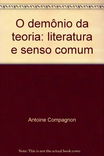 O Demônio Da Teoria: Literatura E Senso Comum