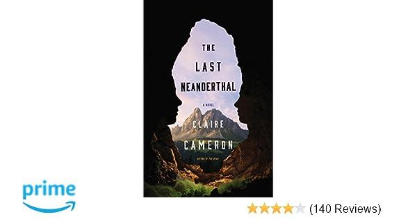 The Last Neanderthal: A Novel: Claire Cameron: 9780316314480: Amazon