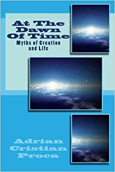 Book At The Dawn Of Time: Myths of Creation and Life by Adrian Cristian Proca (2014-12-03)