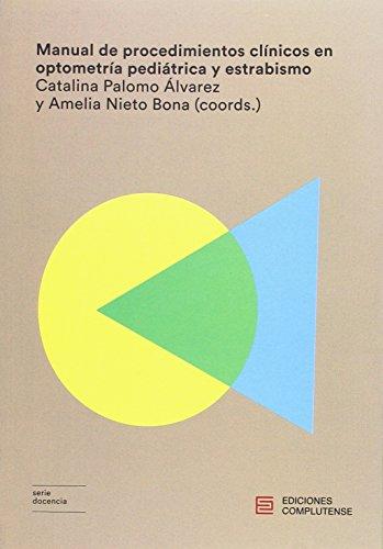 Manual de procedimientos clínicos en optometría pediátrica y estrabismo (Serie Docencia) Catalina Palomo Álvarez