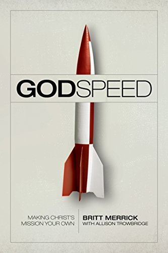 Godspeed: Making Christ's Mission Your Own by [Merrick, Britt]