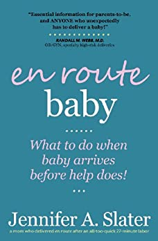 En Route Baby: What to Do When Baby Arrives Before Help Does by [Slater, Jennifer A.]