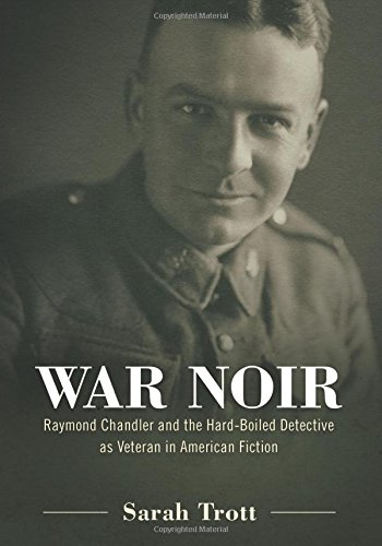 War Noir: Raymond Chandler and the Hard-Boiled Detective as Veteran in American Fiction