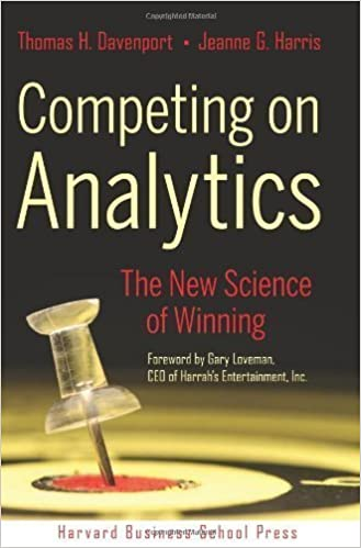 Book Competing on Analytics: The New Science of Winning 1st (first) Edition by Thomas H. Davenport, Jeanne G. Harris published by Harvard Business School Press (2007)