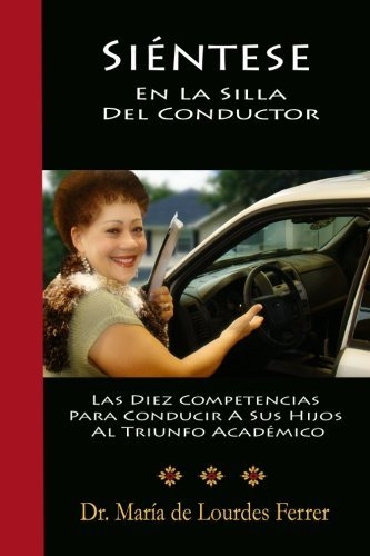 Sientese En La Silla Del Conductor: Las Diez Competencias Para Conducir A Sus Hijos Al Triunfo Acad??mico (Spanish Edition) by Dr. Maria de Lourdes Ferrer (2012-01-22)