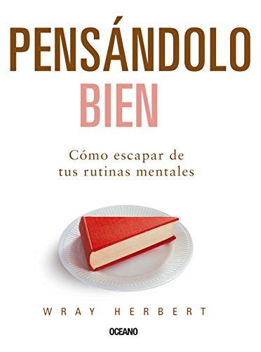 Pensándolo bien: Cómo escapar de tus rutinas mentales (Alta definición) (Spanish Edition)