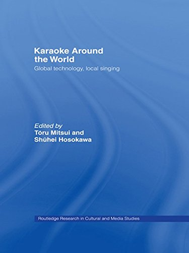 Karaoke Around the World: Global Technology, Local Singing (Routledge Research in Cultural and Media Studies) ()