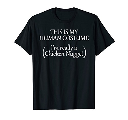 This is my HUMAN COSTUME I'm Really a Chicken Nugget -