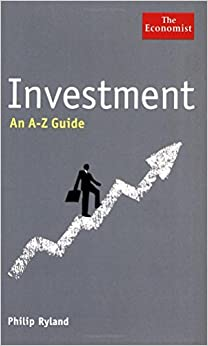 The Economist: Investment: An A-Z Guide (Economist a-Z Guide) by Philip Ryland (7-May-2009)