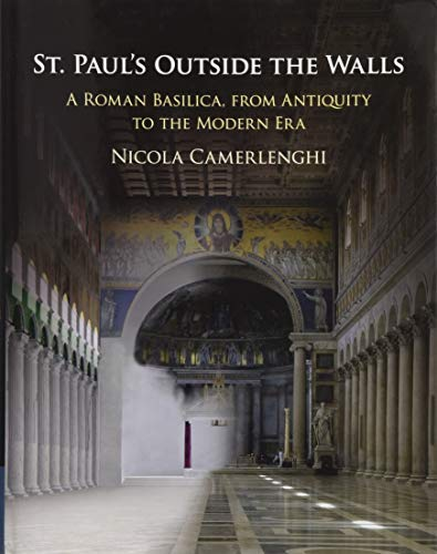 St. Paul's Outside the Walls: A Roman Basilica, from Antiquity to the Modern Era