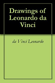 Drawings of Leonardo da Vinci - Kindle edition by Leonardo