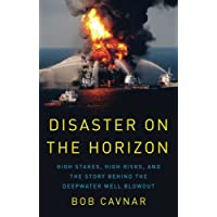 Disaster on the Horizon: High Stake, High Risks, and the Story Behind the Deepwater Well Blowout