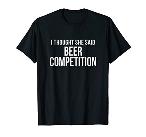 I Thought She Said Beer Competition Funny Cheer Dad Shirt